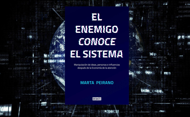 el-enemigo-conoce-el-sistema-el-libro-de-marta-peirano-que-no-pierde-actualidad